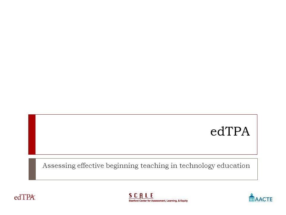 edTPA Assessing effective beginning teaching in technology education