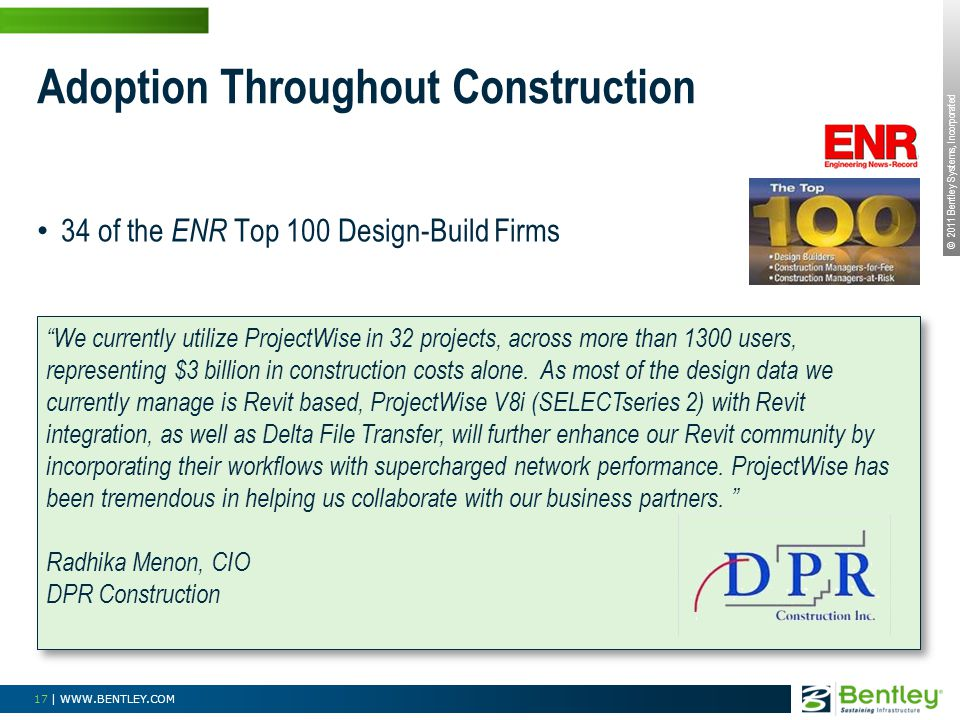 © 2011 Bentley Systems, Incorporated 17 | WWW.BENTLEY.COM 34 of the ENR Top 100 Design-Build Firms Adoption Throughout Construction We currently utili