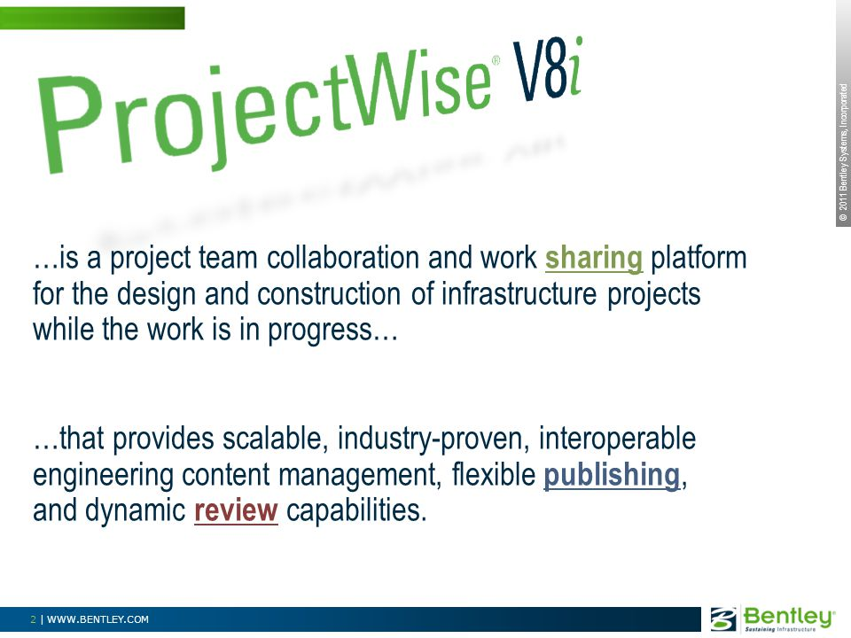 © 2011 Bentley Systems, Incorporated 2 | WWW.BENTLEY.COM …is a project team collaboration and work sharing platform for the design and construction of