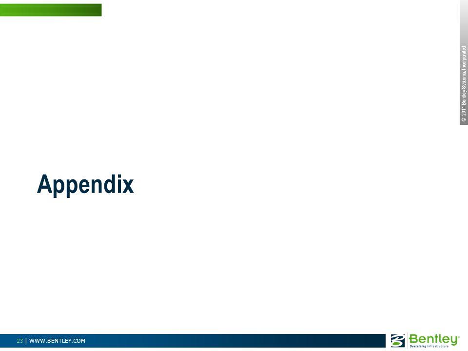 © 2011 Bentley Systems, Incorporated 23 | WWW.BENTLEY.COM Appendix