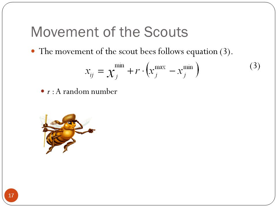 Movement of the Scouts 17 The movement of the scout bees follows equation (3). (3) r : A random number