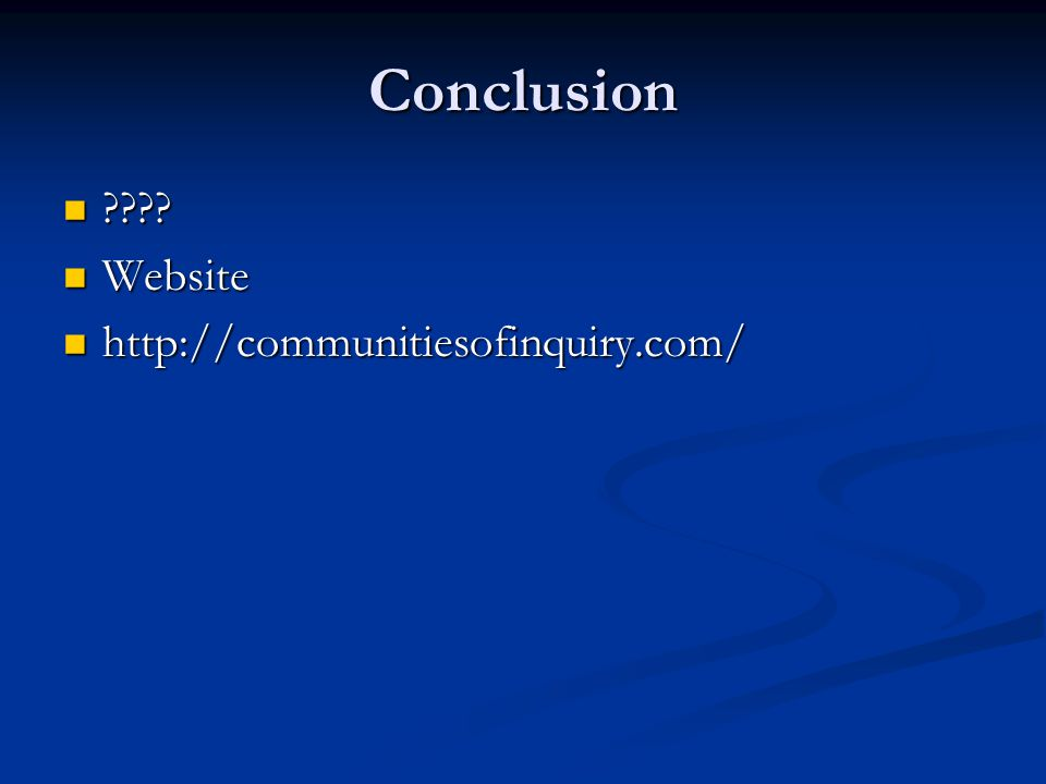 Conclusion ???? ???? Website Website http://communitiesofinquiry.com/ http://communitiesofinquiry.com/