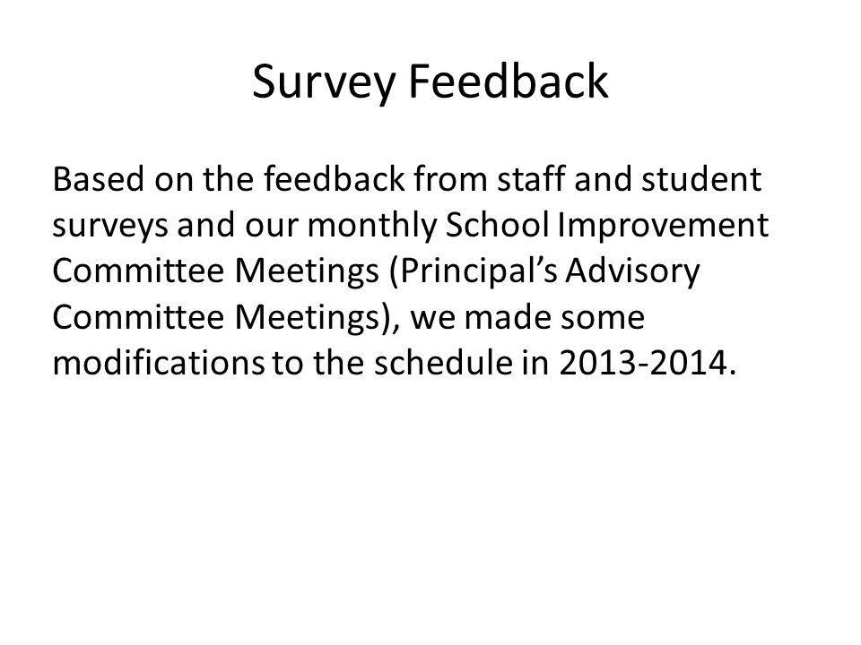 Survey Feedback Based on the feedback from staff and student surveys and our monthly School Improvement Committee Meetings (Principals Advisory Commit