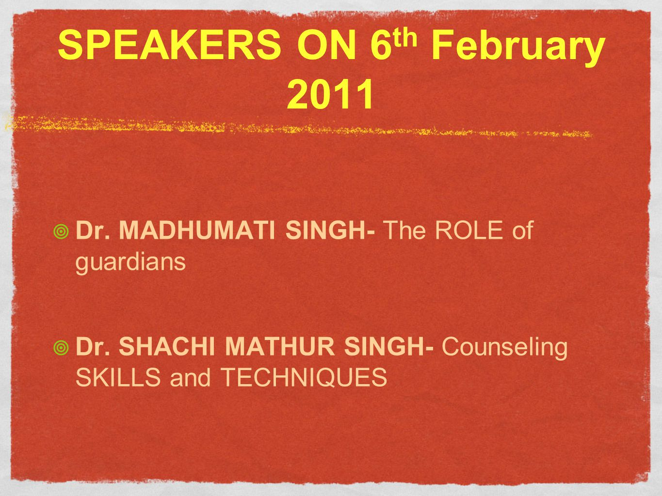 SPEAKERS ON 6 th February 2011 Dr. MADHUMATI SINGH- The ROLE of guardians Dr.