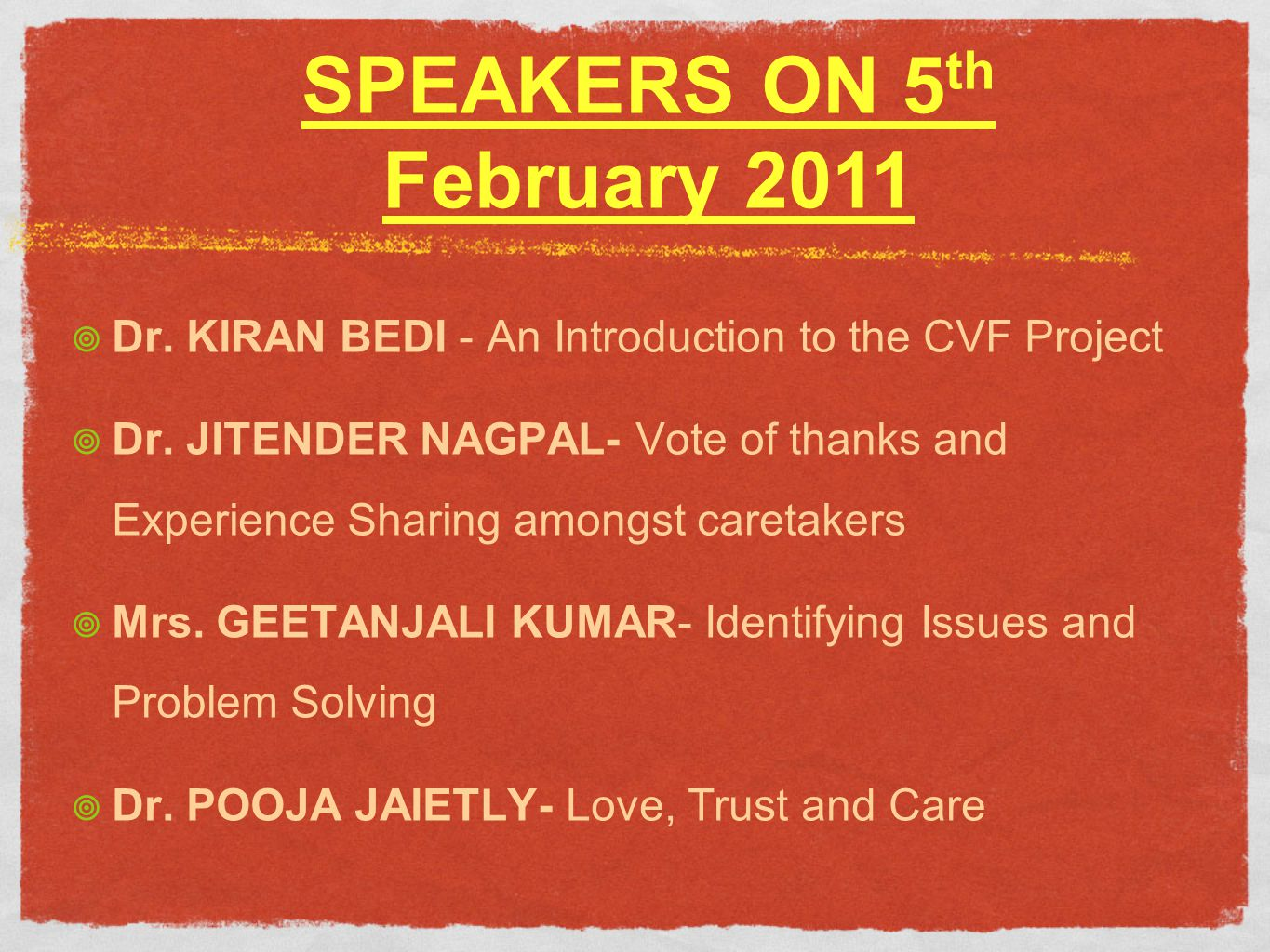 SPEAKERS ON 5 th February 2011 Dr. KIRAN BEDI - An Introduction to the CVF Project Dr.