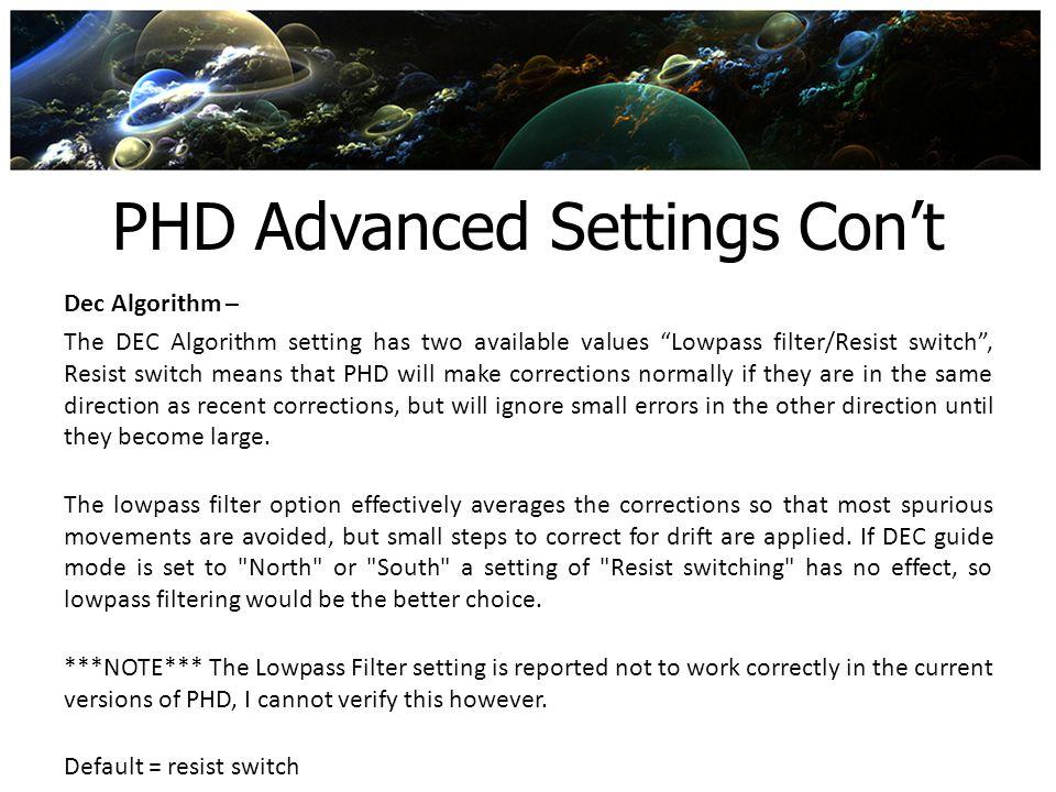 PHD Advanced Settings Cont Dec Algorithm – The DEC Algorithm setting has two available values Lowpass filter/Resist switch, Resist switch means that P