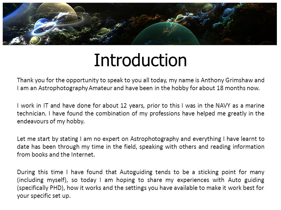 Introduction Cont This presentation is not a silver bullet session to fix all your problems, however I do hope the following information will assist in getting guiding working for you and ultimately getting you good images.