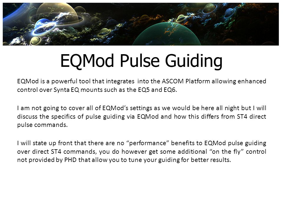 EQMod Pulse Guiding EQMod is a powerful tool that integrates into the ASCOM Platform allowing enhanced control over Synta EQ mounts such as the EQ5 an