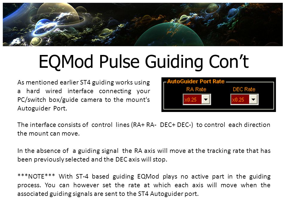 EQMod Pulse Guiding Cont As mentioned earlier ST4 guiding works using a hard wired interface connecting your PC/switch box/guide camera to the mount's