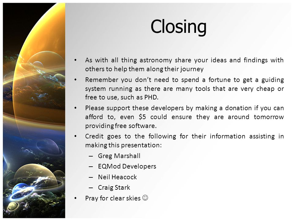 Closing As with all thing astronomy share your ideas and findings with others to help them along their journey Remember you dont need to spend a fortu