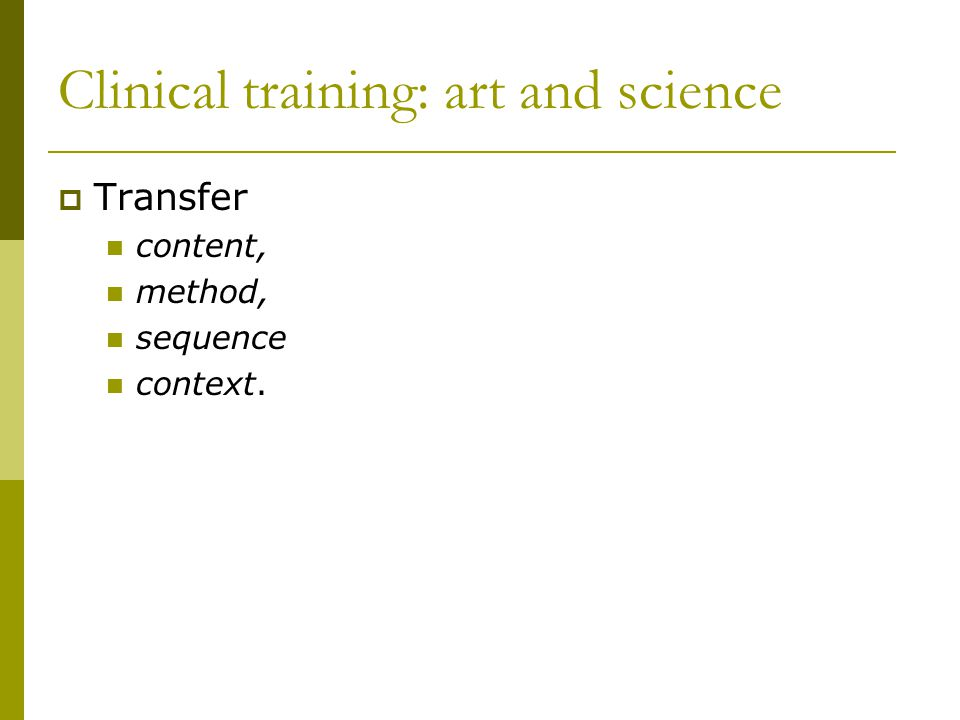 Clinical training: art and science Transfer content, method, sequence context.