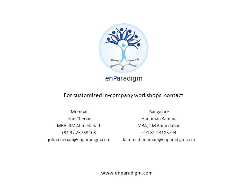 For customized in-company workshops, contact Bangalore Hanuman Kamma MBA, IIM Ahmedabad +91 81 23185744 kamma.hanuman@enparadigm.com Mumbai John Cherian MBA, IIM Ahmedabad +91 97 25769408 john.cherian@enparadigm.com