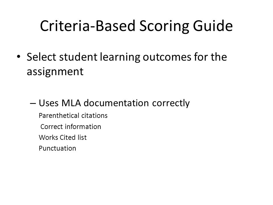 Criteria-Based Scoring Guide Select student learning outcomes for the assignment – Uses MLA documentation correctly Parenthetical citations Correct in