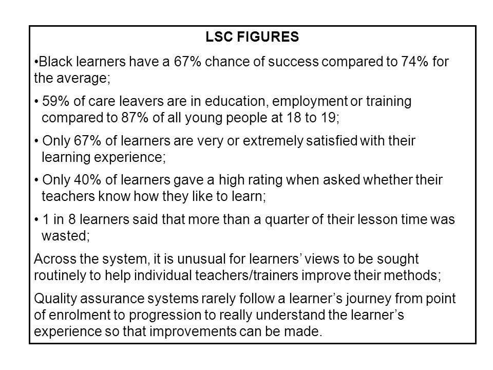 LSC FIGURES Black learners have a 67% chance of success compared to 74% for the average; 59% of care leavers are in education, employment or training
