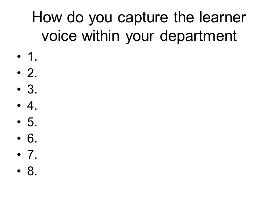 How do you capture the learner voice within your department 1. 2. 3. 4. 5. 6. 7. 8.