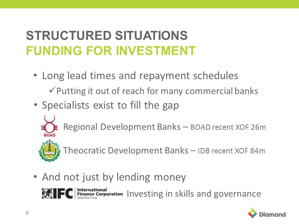 9 STRUCTURED SITUATIONS FUNDING FOR INVESTMENT There is always a local funding need as well e.g.