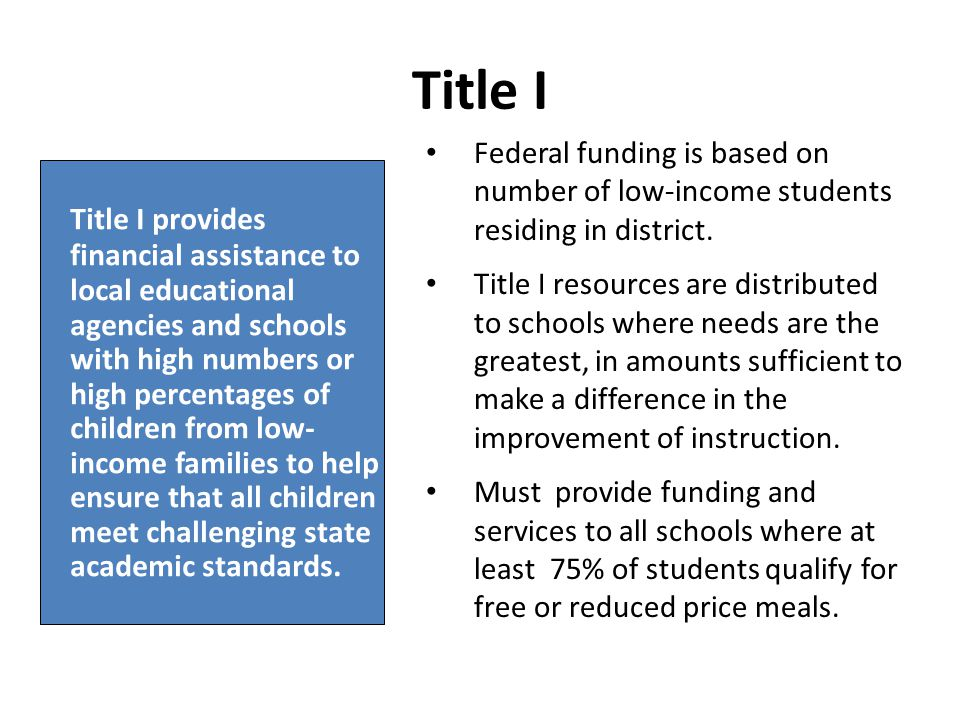 Title I provides financial assistance to local educational agencies and schools with high numbers or high percentages of children from low- income families to help ensure that all children meet challenging state academic standards.