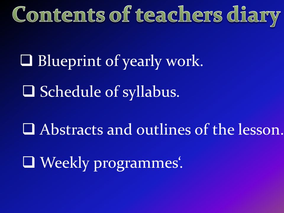 Blueprint of yearly work. Schedule of syllabus. Abstracts and outlines of the lesson. Weekly programmes.