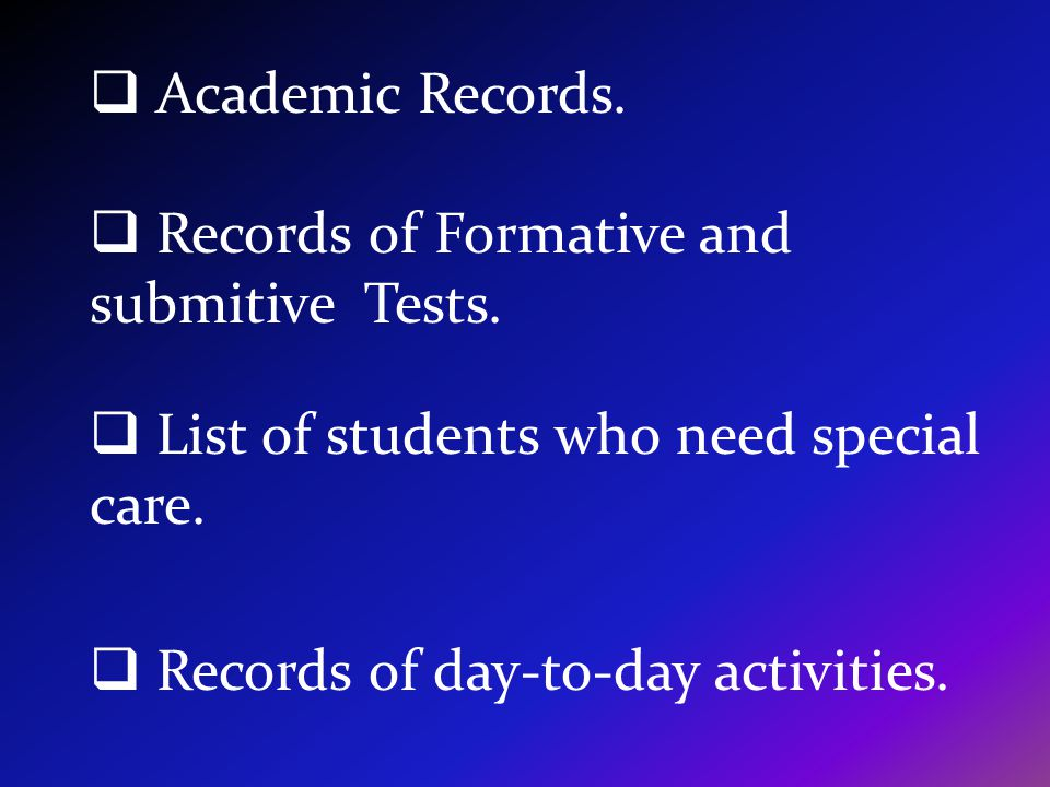 Academic Records. Records of Formative and submitive Tests.