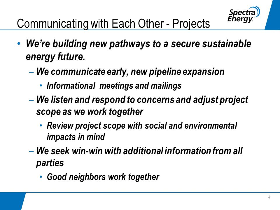 Communicating with Each Other - Projects Were building new pathways to a secure sustainable energy future. – We communicate early, new pipeline expans