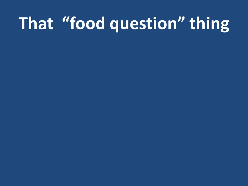 That food question thing