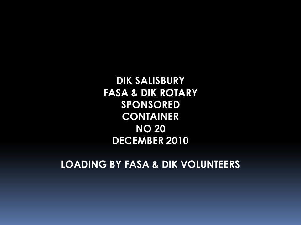 DIK SALISBURY FASA & DIK ROTARY SPONSORED CONTAINER NO 20 DECEMBER 2010 LOADING BY FASA & DIK VOLUNTEERS