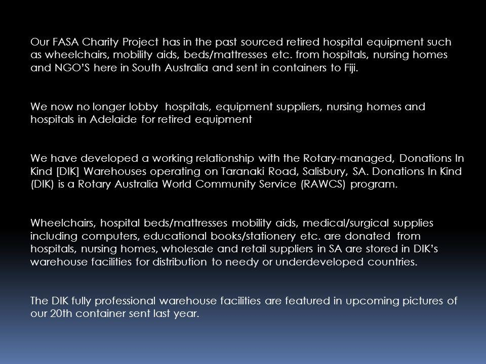 Our FASA Charity Project has in the past sourced retired hospital equipment such as wheelchairs, mobility aids, beds/mattresses etc. from hospitals, n