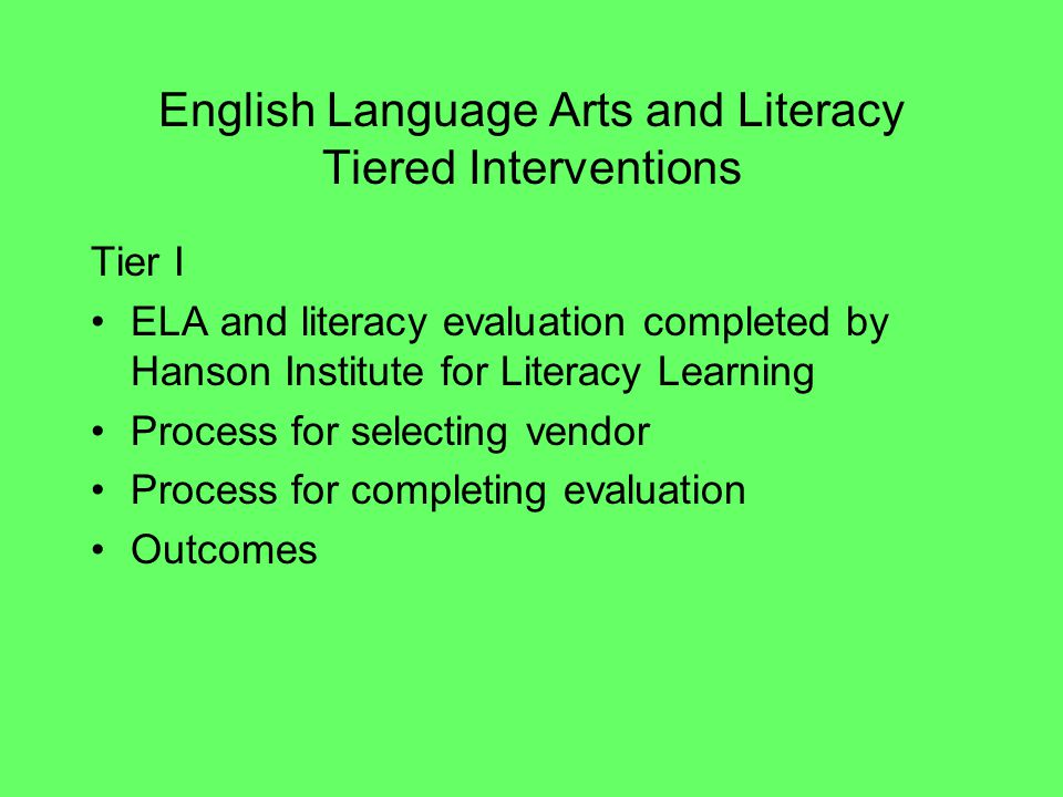 English Language Arts and Literacy Tiered Interventions Tier I ELA and literacy evaluation completed by Hanson Institute for Literacy Learning Process