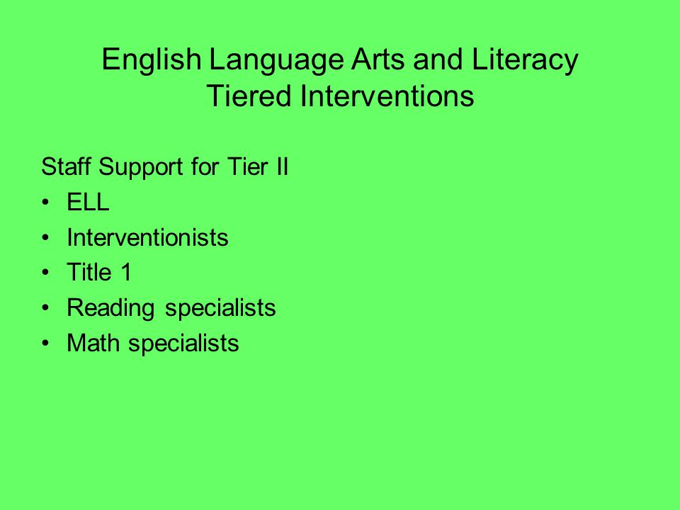 English Language Arts and Literacy Tiered Interventions Staff Support for Tier II ELL Interventionists Title 1 Reading specialists Math specialists