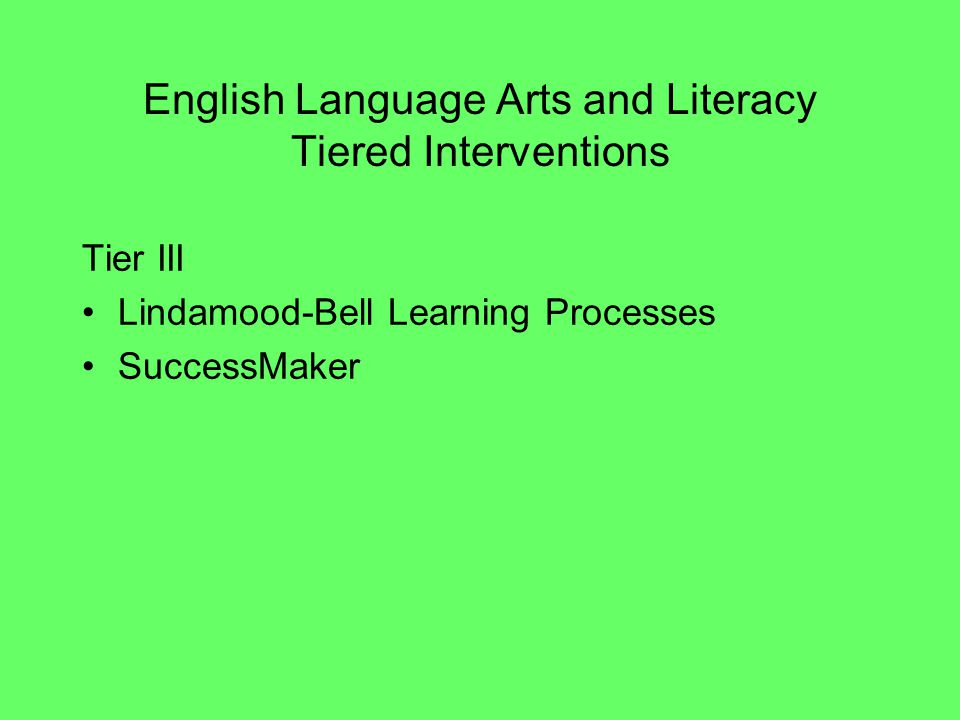 English Language Arts and Literacy Tiered Interventions Tier III Lindamood-Bell Learning Processes SuccessMaker