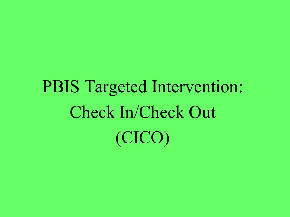 PBIS Targeted Intervention: Check In/Check Out (CICO)