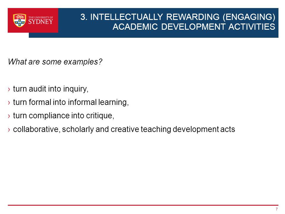 3. INTELLECTUALLY REWARDING (ENGAGING) ACADEMIC DEVELOPMENT ACTIVITIES What are some examples? turn audit into inquiry, turn formal into informal lear