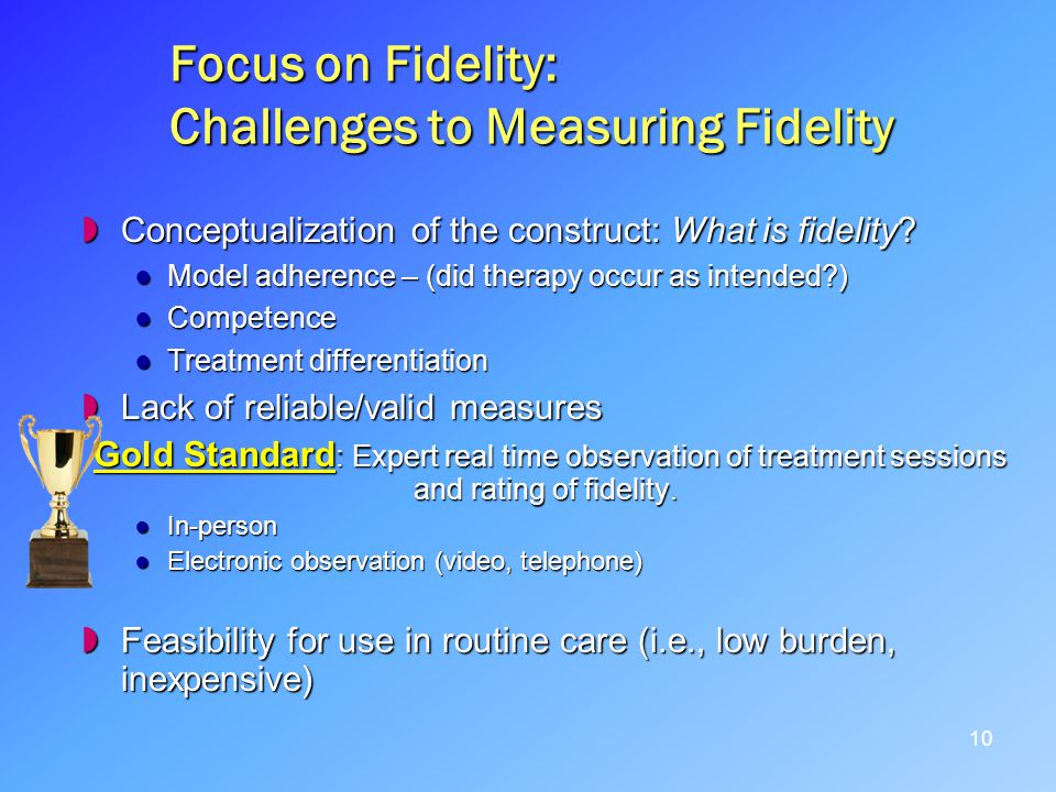 Focus on Fidelity: Challenges to Measuring Fidelity Conceptualization of the construct: What is fidelity.