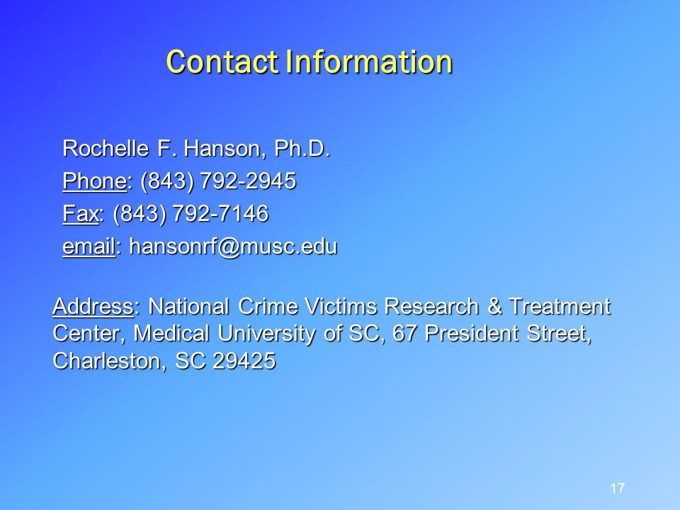 Contact Information Rochelle F. Hanson, Ph.D. Phone: (843) 792-2945 Fax: (843) 792-7146 email: hansonrf@musc.edu Address: National Crime Victims Resea