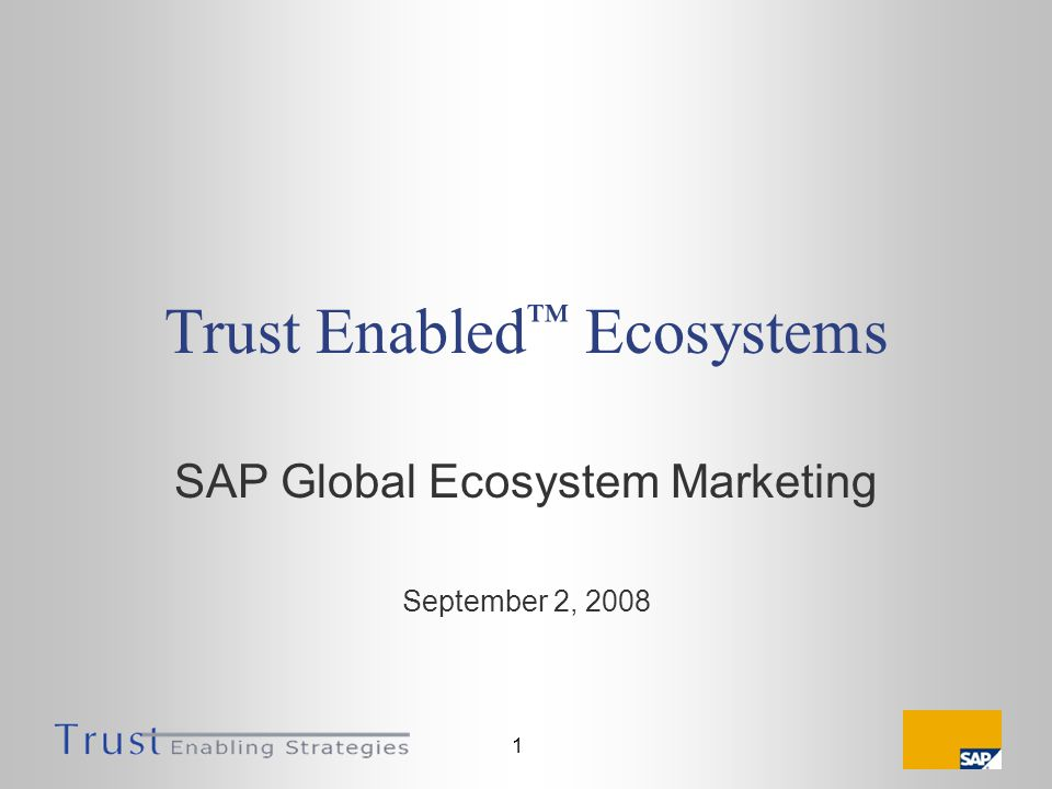 1 Trust Enabled Ecosystems SAP Global Ecosystem Marketing September 2, 2008