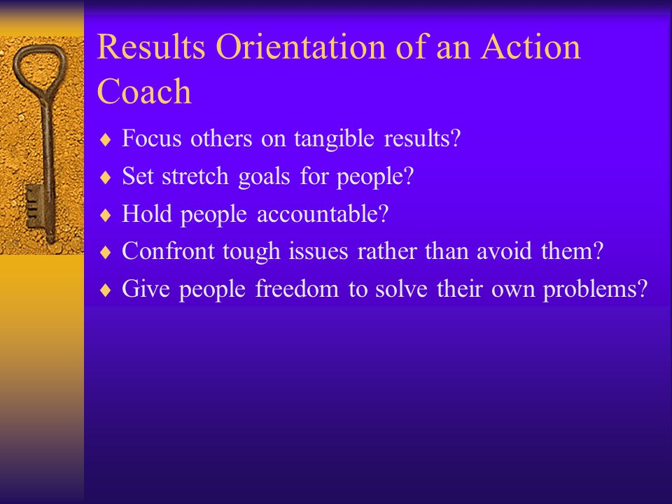 Behaviors of an Action Coach Can you: –Give feedback effectively.