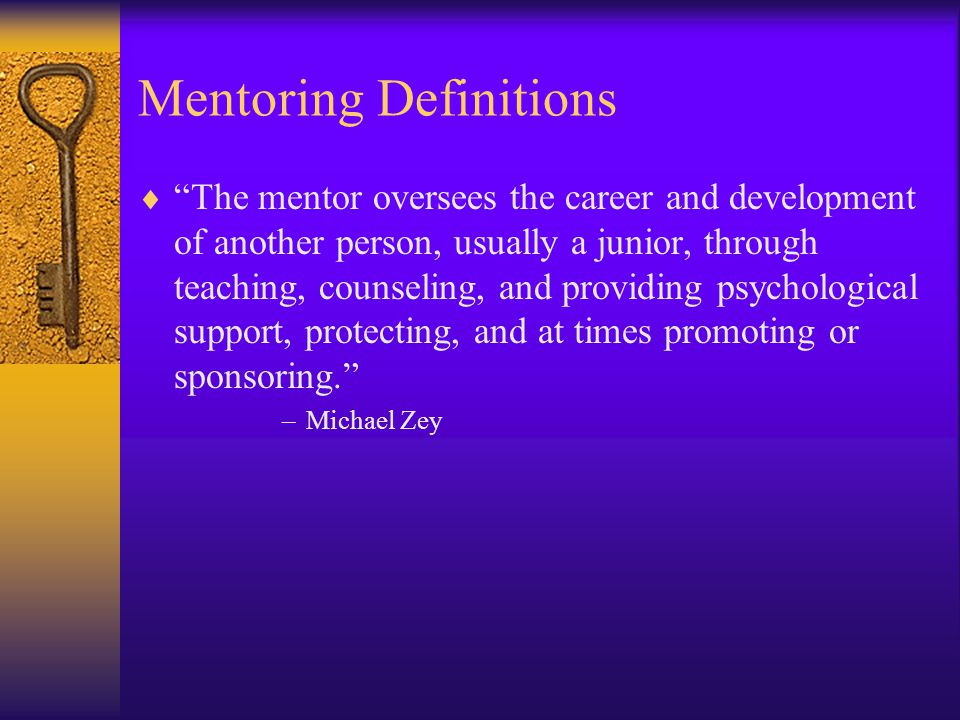 Mentoring Definitions A mentors role is to promote intentional learning.