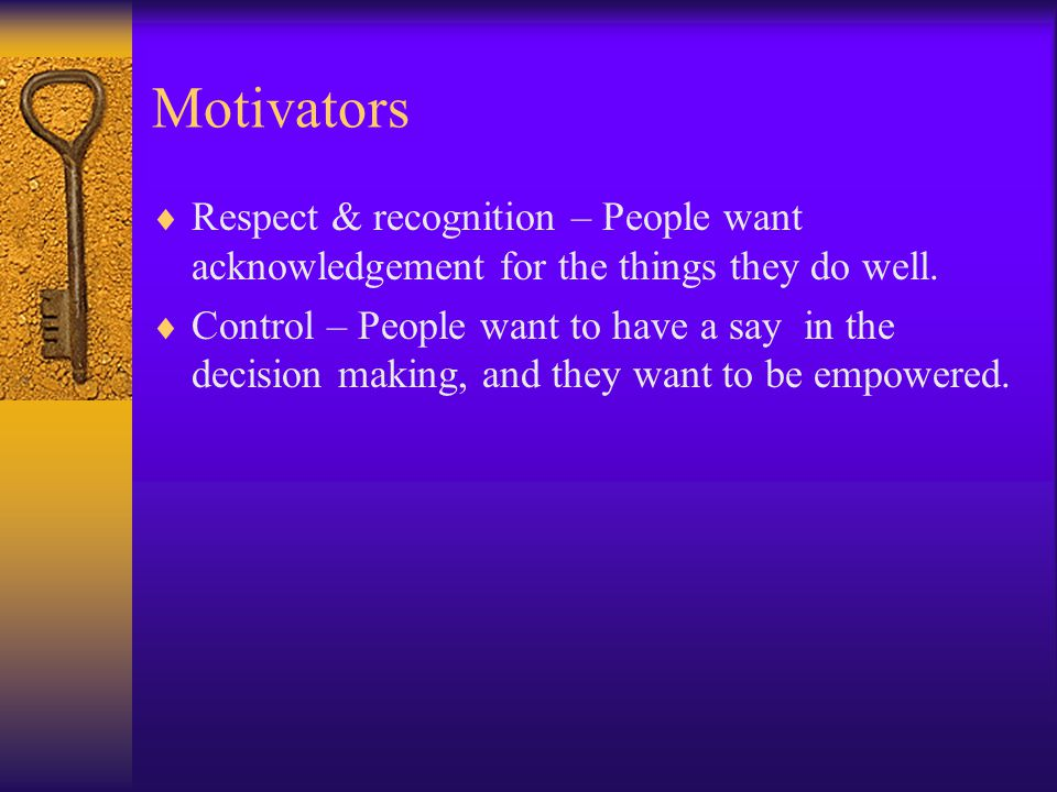Motivators of People Meaning – People want to know that what they do is important to the company they work for.