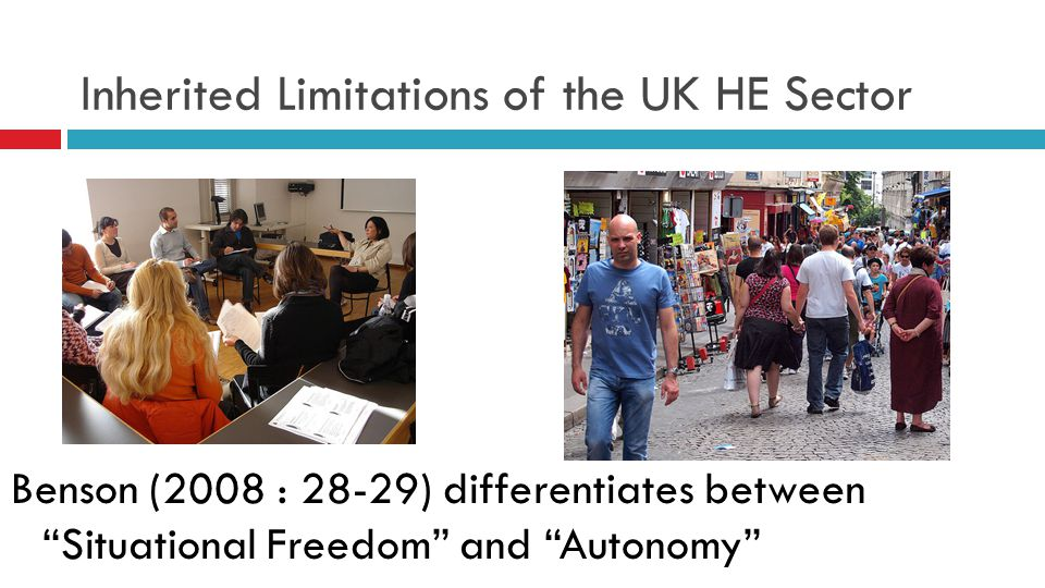 Inherited Limitations of the UK HE Sector Benson (2008 : 28-29) differentiates between Situational Freedom and Autonomy