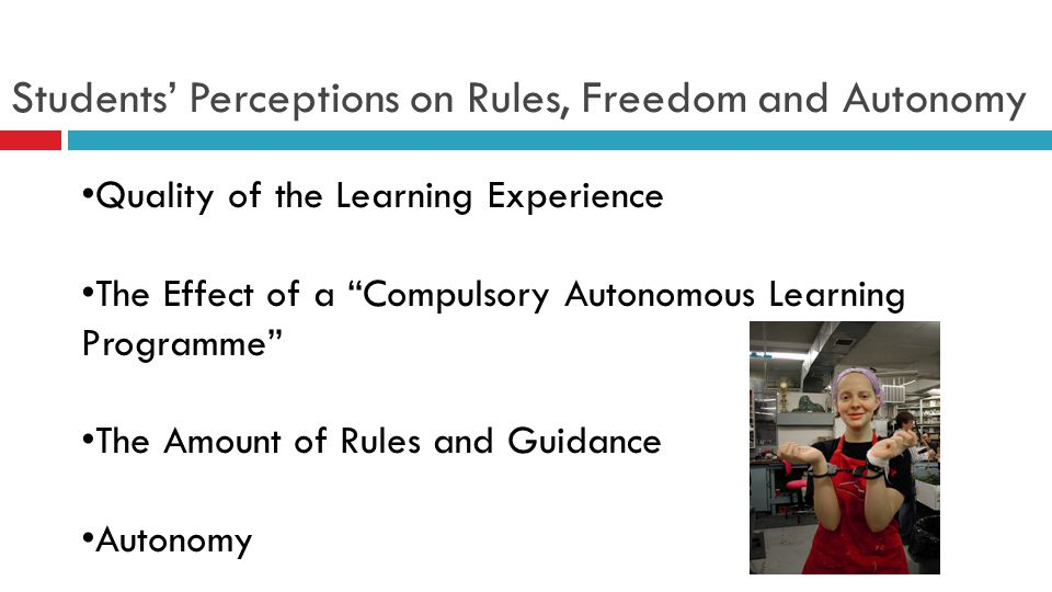 Students Perceptions on Rules, Freedom and Autonomy Quality of the Learning Experience The Effect of a Compulsory Autonomous Learning Programme The Am