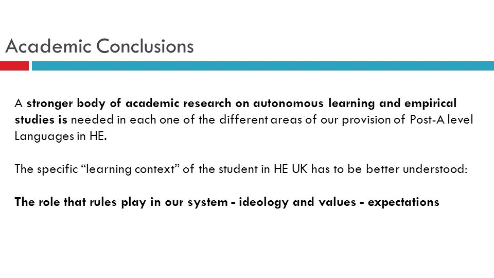 Academic Conclusions A stronger body of academic research on autonomous learning and empirical studies is needed in each one of the different areas of