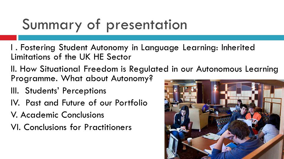 Summary of presentation I. Fostering Student Autonomy in Language Learning: Inherited Limitations of the UK HE Sector II. How Situational Freedom is R
