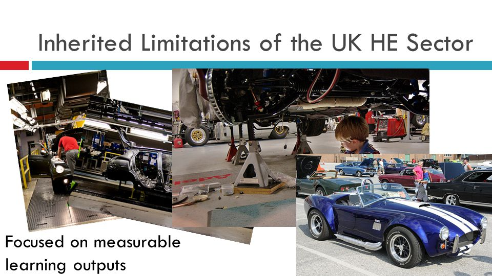 Inherited Limitations of the UK HE Sector Focused on measurable learning outputs