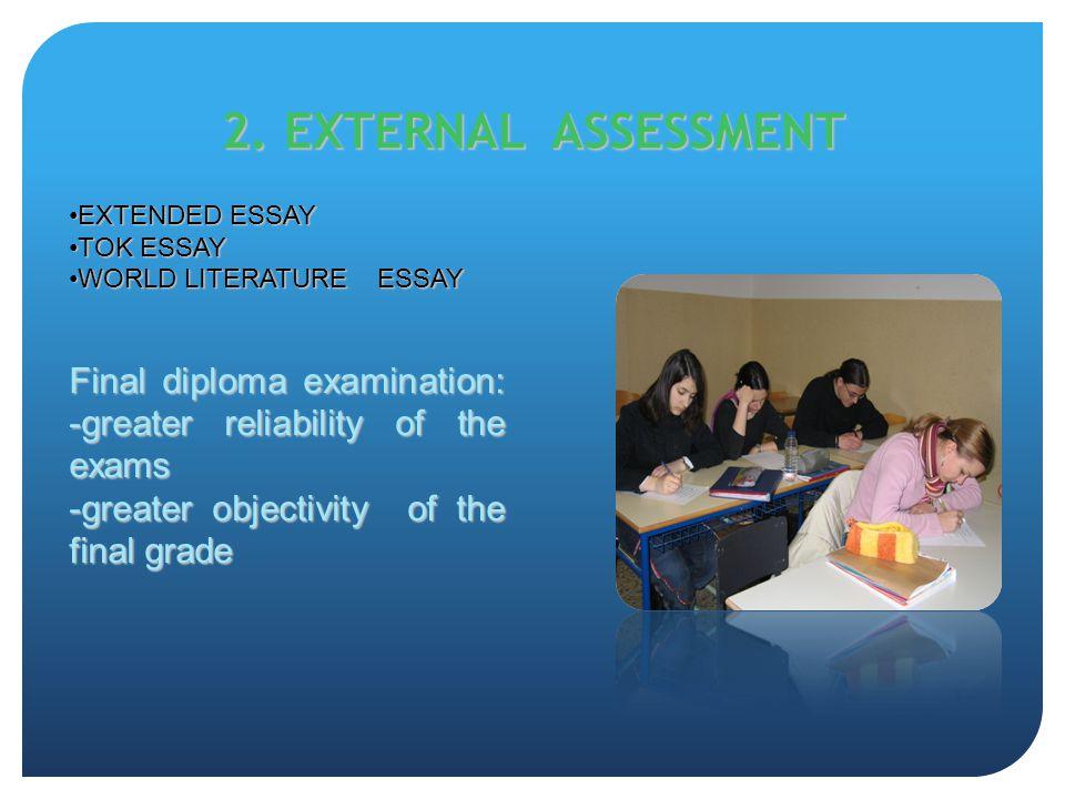 2. EXTERNAL ASSESSMENT EXTENDED ESSAYEXTENDED ESSAY TOK ESSAYTOK ESSAY WORLD LITERATURE ESSAYWORLD LITERATURE ESSAY Final diploma examination: -greate