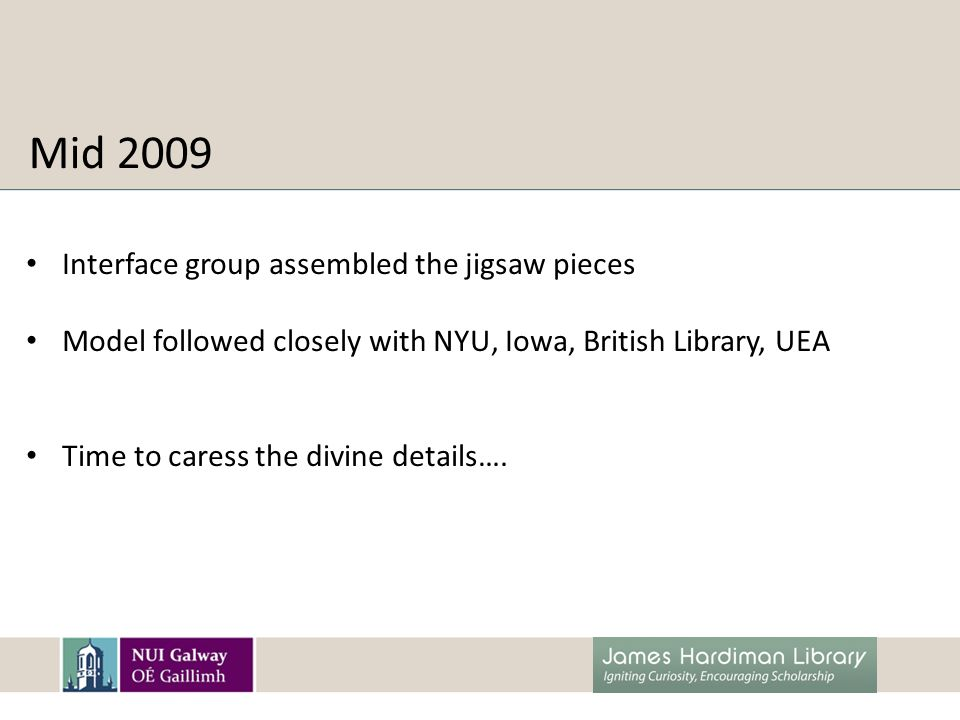 Mid 2009 Interface group assembled the jigsaw pieces Model followed closely with NYU, Iowa, British Library, UEA Time to caress the divine details….