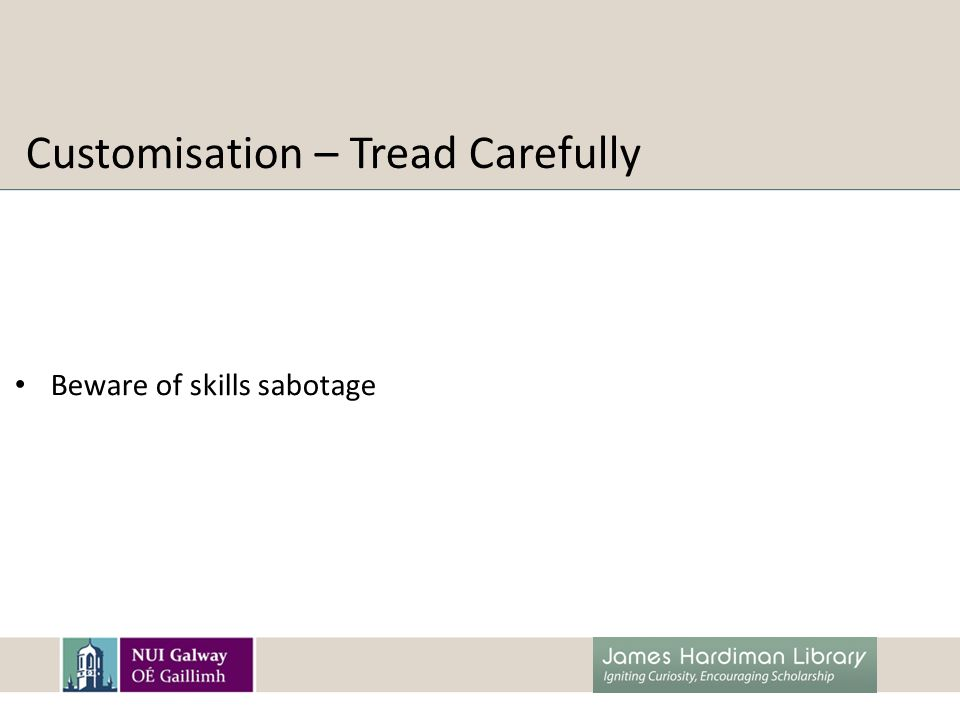 Customisation – Tread Carefully Beware of skills sabotage