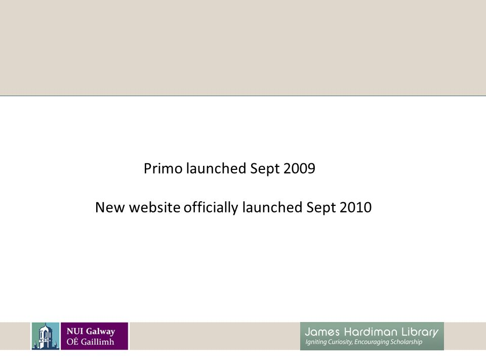 Primo launched Sept 2009 New website officially launched Sept 2010