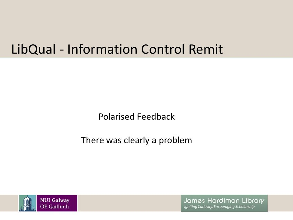 LibQual - Information Control Remit Polarised Feedback There was clearly a problem