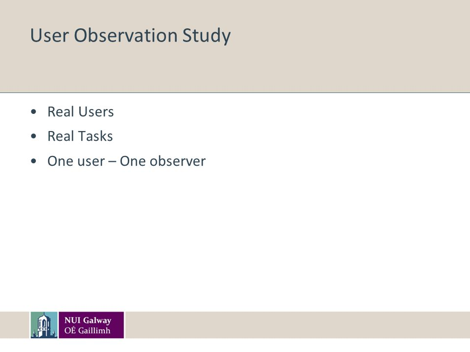 User Observation Study Real Users Real Tasks One user – One observer