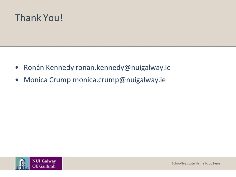 Thank You! Ronán Kennedy ronan.kennedy@nuigalway.ie Monica Crump monica.crump@nuigalway.ie School Institute Name to go here